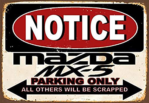 Notice Mazda Mx5 Parking Only Metall Blechschild Retro Metall gemalt Kunst Poster Dekoration Plaque Warnung Bar Cafe Garage Party Game Room Hauptdekoration