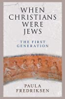 When Christians Were Jews: The First Generation