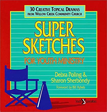 Super Sketches for Youth Ministry: Thirty Creative Topical Dramas from Willow Creek Community Church