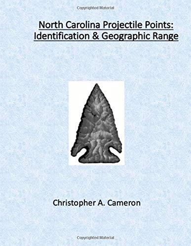 North Carolina Projectile Points: Identification & Geographic Range (North American Projectile Point Identification Guides)