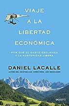 Viaje a la libertad económica: Por qué el gasto esclaviza y la austeridad libera (Sin colección) (Spanish Edition)
