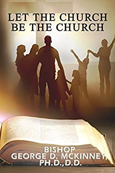 Let The Church Be The Church by [Bishop George D. McKinney, Peggy L. Rainey]