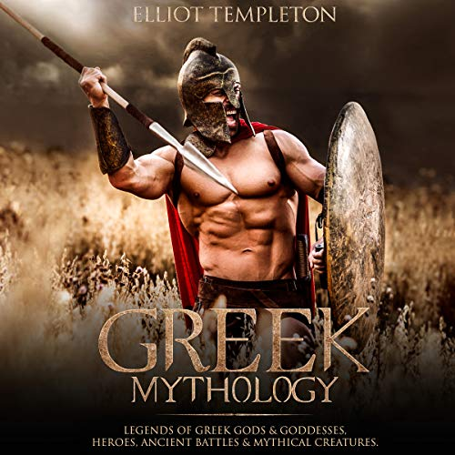 Greek Mythology: Legends of Greek Gods & Goddesses, Heroes, Ancient Battles & Mythical Creatures cover art