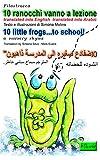 10 ranocchi vanno a lezione translated into English translated into Arabic: filastrocca nursery rhyme (le Chicche) (Italian Edition)