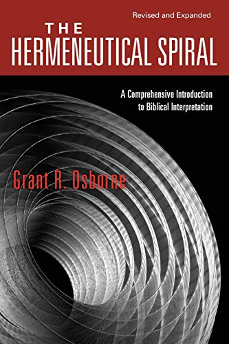 The Hermeneutical Spiral: A Comprehensive Introduction to...
