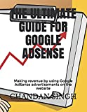 THE ULTIMATE GUIDE FOR GOOGLE ADSENSE: Making revenue by using Google AdSense advertisements on the website