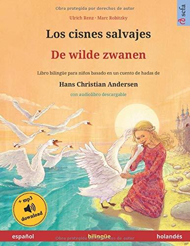 Los cisnes salvajes – De wilde zwanen (español – holandés). Basado en un cuento de hadas de Hans Christian Andersen: Libro infantil bilingüe con ... años (Sefa Libros ilustrados en dos idiomas)