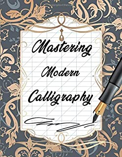 Mastering Modern Calligraphy: Workbook For Mastering Elegant , Pointed-pen Lettering , Exercises For Developing Your Style , 100 pages
