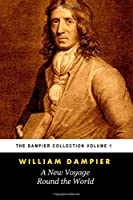 A New Voyage Round the World (Tomes Maritime): The Dampier Collection, Volume 1