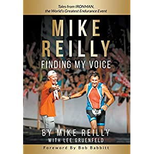 MIKE REILLY Finding My Voice: Tales From IRONMAN, the World's Greatest Endurance Event