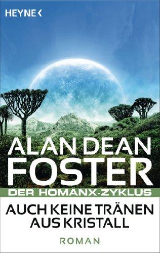 Auch keine Tränen aus Kristall: Der Homanx-Zyklus - Roman (Die Homanx-Reihe 1) (German Edition)