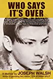 Who Says It's Over: A fading child star's humorous and compelling true story about gambling, life-threatening encounters and a remarkable journey back to Hollywood prominence.