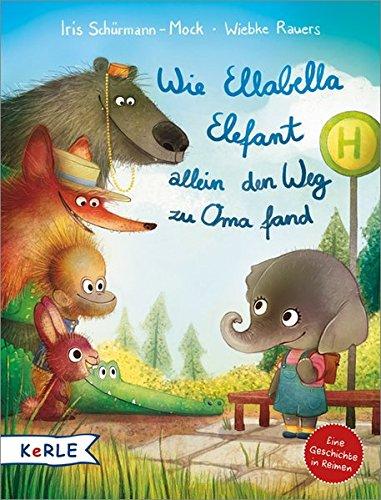 Wie Ellabella Elefant allein den Weg zu Oma fand: Eine Geschichte in Reimen