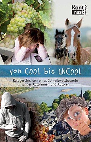 Von COOL bis UNCOOL: Kurzgeschichten eines Schreibwettbewerbs junger Autorinnen und Autoren