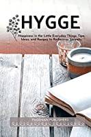 Hygge: Happiness in the Little Everyday Things. Tips, Ideas and Recipes to Rediscover Serenity