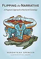 Flipping The Narrative: A Pragmatic Approach To Flat Earth Cosmology