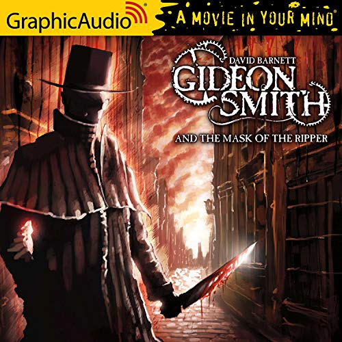 Couverture de Gideon Smith and the Mask of the Ripper [Dramatized Adaptation]