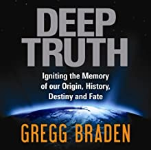 By Gregg Braden - Deep Truth: Igniting the Memory of Our Origin, History, Destiny a (Unabridged) (2011-12-20) [Audio CD]