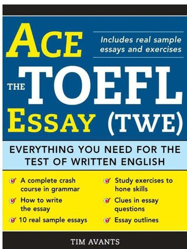 Ace the TOEFL Essay (TWE): Everything You Need for the Test of Written English (English Edition)