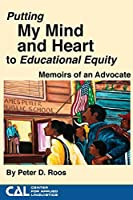 Putting my Mind and Heart to Educational Equity: Memoirs of an Advocate
