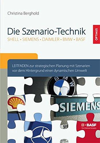 Die Szenario-Technik: Leitfaden zur strategischen Planung mit Szenarien vor dem Hintergrund einer dynamischen Umwelt