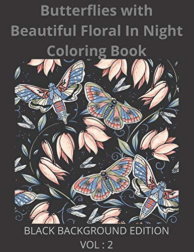 Butterflies with Beautiful Floral In Night Coloring Book Black Background Edition Vol 2: idnight Coloring Pages for Young Adults, Teenagers, Older ... Designs... Detailed Designs Relaxation &
