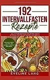 192 Intervallfasten Rezepte: 192 leckere Rezepte für die beliebten Intervallfasten-Methoden 16:8 und 5:2. Unkompliziert, gesund und schnell Gewicht verlieren.