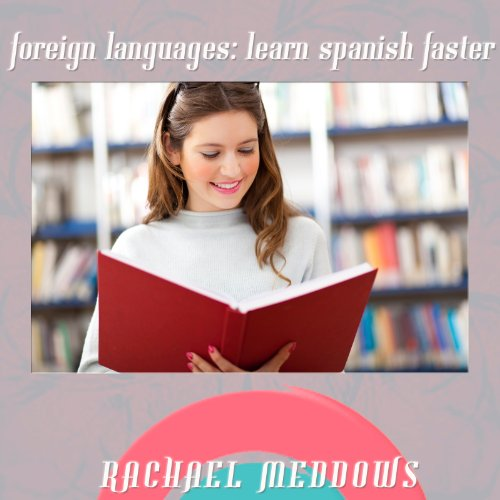 Learn Foreign Languages: Learn Spanish Faster audiobook cover art