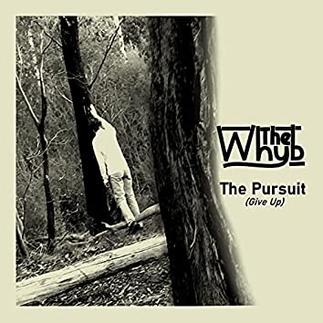 The Pursuit (Give Up)