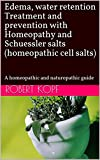 Edema, water retention Treatment and prevention with Homeopathy and Schuessler salts (homeopathic cell salts): A homeopathic and naturopathic guide