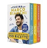 In cucina con Marco Bianchi: Cucinare è un atto d'amore-La mia cucina delle emozioni-Il gusto della felicità in 150 ricette