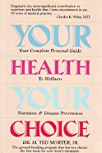 Your Health, Your Choice: Your Complete Personal Guide to Welness Nutrition and Disease Prevention