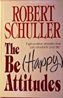 The Be (Happy Attitudes : Eight Positive Attitudes That Can Transform Your Life!)