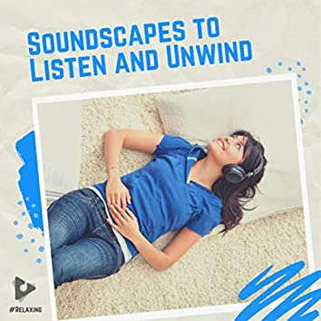 Soundscapes to Listen and Unwind