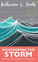 Weathering the Storm: Book Seven of the Coming Back to Cornwall series