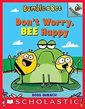 Don t Worry Bee Happy  An Acorn Book  Bumble and Bee #1