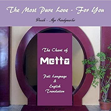 The Chant of Metta (The Most Pure Love-for You)