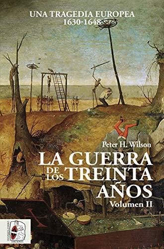La Guerra de los Treinta Años II: Una tragedia europea (1630-1648 ...