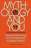 Mythology and You: Classical Mythology and Its Relevance to Today's World (Ntc Mythology Books)