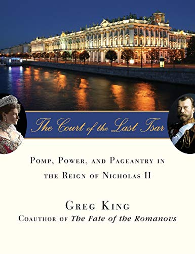 The Court of the Last Tsar: Pomp, Power and Pageantry in the Reign of Nicholas II