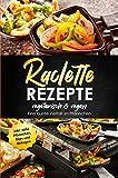 Raclette Rezepte vegetarisch & vegan - Eine bunte Vielfalt im Pfännchen, inkl. süße Pfännchen, Dips und Beilagen (German Edition)