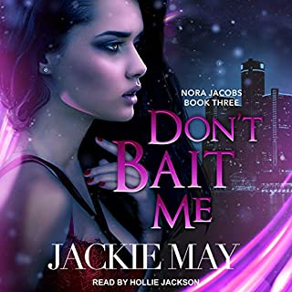 Don't Bait Me     Nora Jacobs, Book Three              By:                                                                                                                                 Jackie May                               Narrated by:                                                                                                                                 Hollie Jackson                      Length: 7 hrs and 53 mins     2 ratings     Overall 5.0