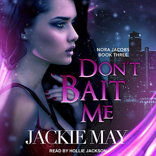 Don't Bait Me     Nora Jacobs, Book Three              By:                                                                                                                                 Jackie May                               Narrated by:                                                                                                                                 Hollie Jackson                      Length: 7 hrs and 53 mins     Not rated yet     Overall 0.0