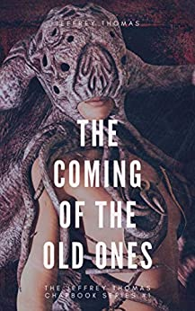 The Coming of the Old Ones: A Trio of Lovecraftian Stories (The Jeffrey Thomas Chapbook Series 1) by [Jeffrey Thomas]
