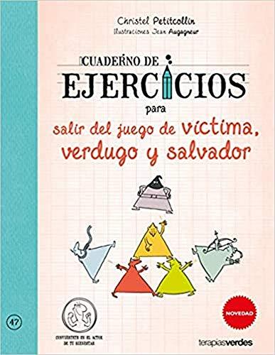 Cuaderno de ejercicios para salir del juego de víctima, verdugo y salvador (Terapias Cuadernos ejercicios)