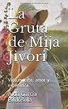 La Gruta de Mija Jivori: Vida,muerte, amor y esperanza.