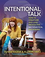 Intentional Talk: How to Structure and Lead Productive Mathematical Discussions by Elham Kazemi Allison Hintz(2014-03-28)