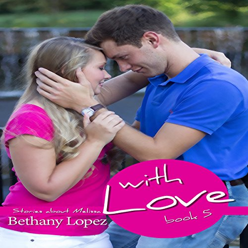 With Love     Stories About Melissa, Book 5              By:                                                                                                                                 Bethany Lopez                               Narrated by:                                                                                                                                 Mariah Lyons                      Length: 2 hrs and 12 mins     Not rated yet     Overall 0.0