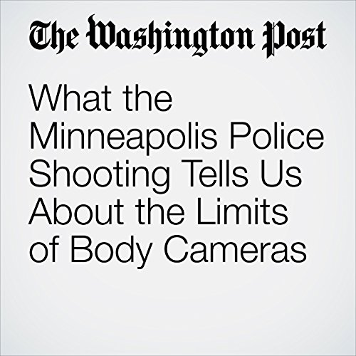 What the Minneapolis Police Shooting Tells Us About the Limits of Body Cameras copertina