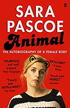 Animal: The Autobiography of a Female Body by [Sara Pascoe]